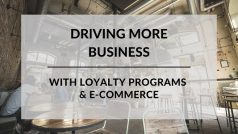 Drive More Business with Loyalty Programs and E-Commerce Sites